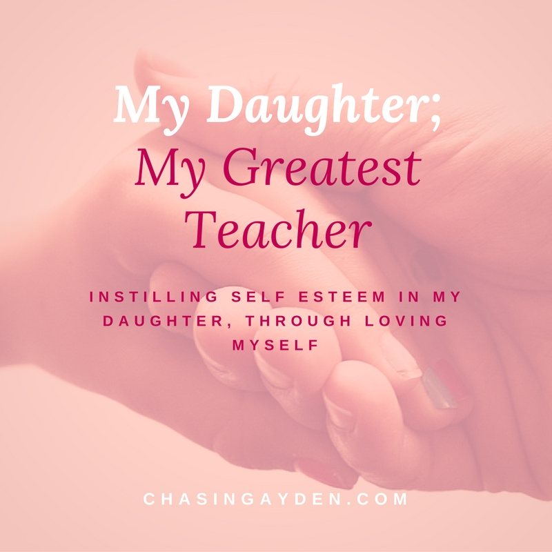 My Daughter; My Greatest Teacher A blog post about teaching our daughters to have self esteeem, through practicing to love ourselves https://chasingmcallisters.com/my-daughter-my-greatest-teacher